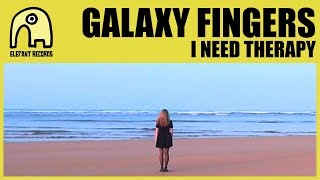 GALAXY FINGERS - I Need Therapy [Official]