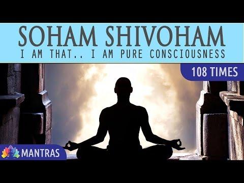 Soham Shivoham - I am That, I am Pure  Consciousness   108 Times   Mantra Meditation Music