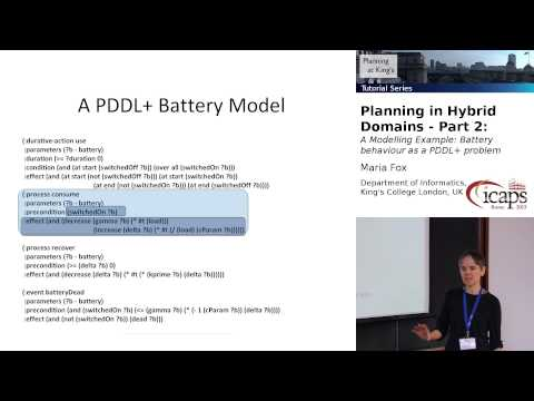 Tutorial: Planning in Hybrid Domains, Part 2 (Maria Fox, at ICAPS 2013)