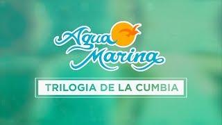 Agua Marina - Trilogía de la Cumbia