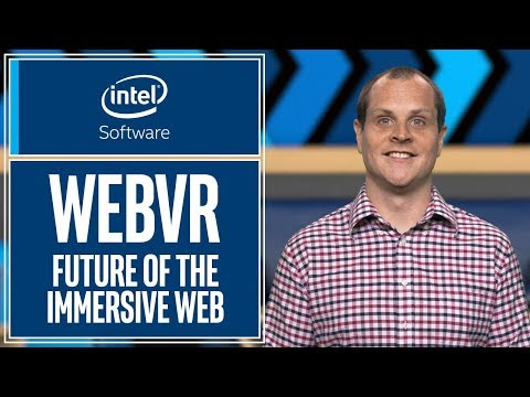WebVR | The Future of the Immersive Web | Intel Software