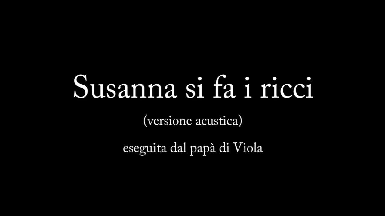 43a8826efb Susanna Si Fa I Ricci (lyrics video, versione ACUSTICA/FOLK) - YouTube