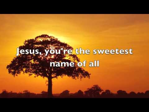 Jesus, you're the sweetest name of all