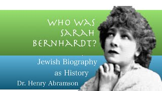 Sarah Bernhardt: Jews And The Culture Of Celebrity Dr. Henry Abramson