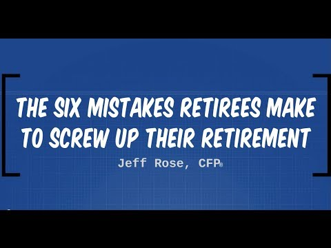 6 Mistakes Retirees Make to Screw Up Their Retirement