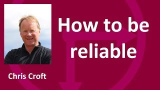How to be reliable