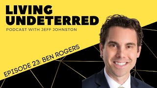 Not As I Once Was with Ben Rogers   Living Undeterred Podcast