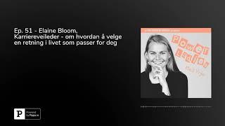 Ep. 51 - Elaine Bloom, Karriereveileder - om hvordan å velge en retning i livet som passer for deg