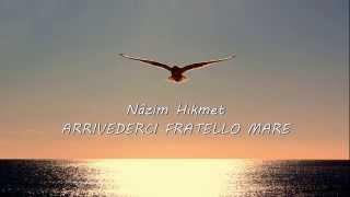 ARRIVEDERCI FRATELLO MARE ♦ Nâzim Hikmet