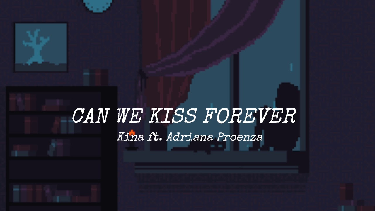 Can We Kiss Forever? // Kina ft. Adriana Proenza (Lyric Video)