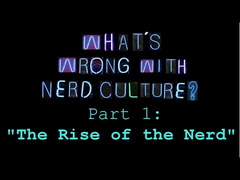 "What's Wrong with Nerd Culture, Part 1: ""The Rise of the Nerd"""