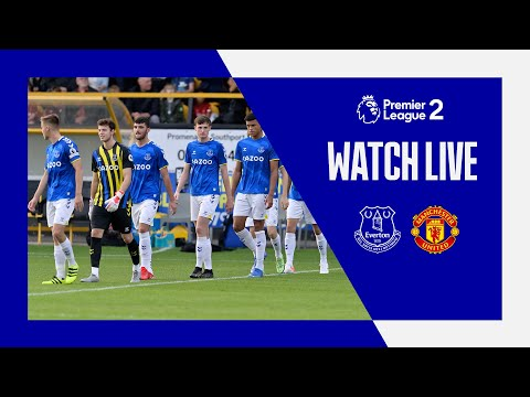 EVERTON U23 V MAN UNITED U23 | LIVE PREMIER LEAGUE 2 MATCH