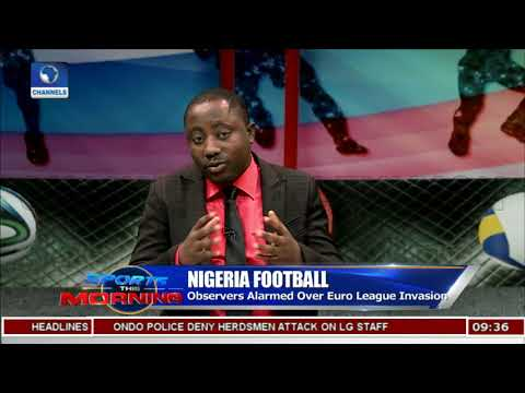 Nigeria Football: Observer Alarmed Over Euro League Invasion Pt.1