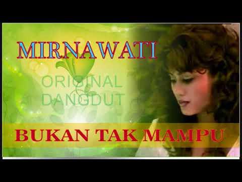 MIRNAWATI - BUKAN TAK MAMPU THE BEST FULL ORIGINAL DANGDUT