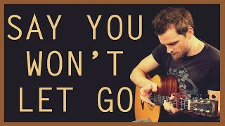 Say You Won't Let Go - James Arthur | Solo Fingerstyle Guitar Version