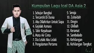 Kumpulan Lagu Ical DA Asia 2  Full Album
