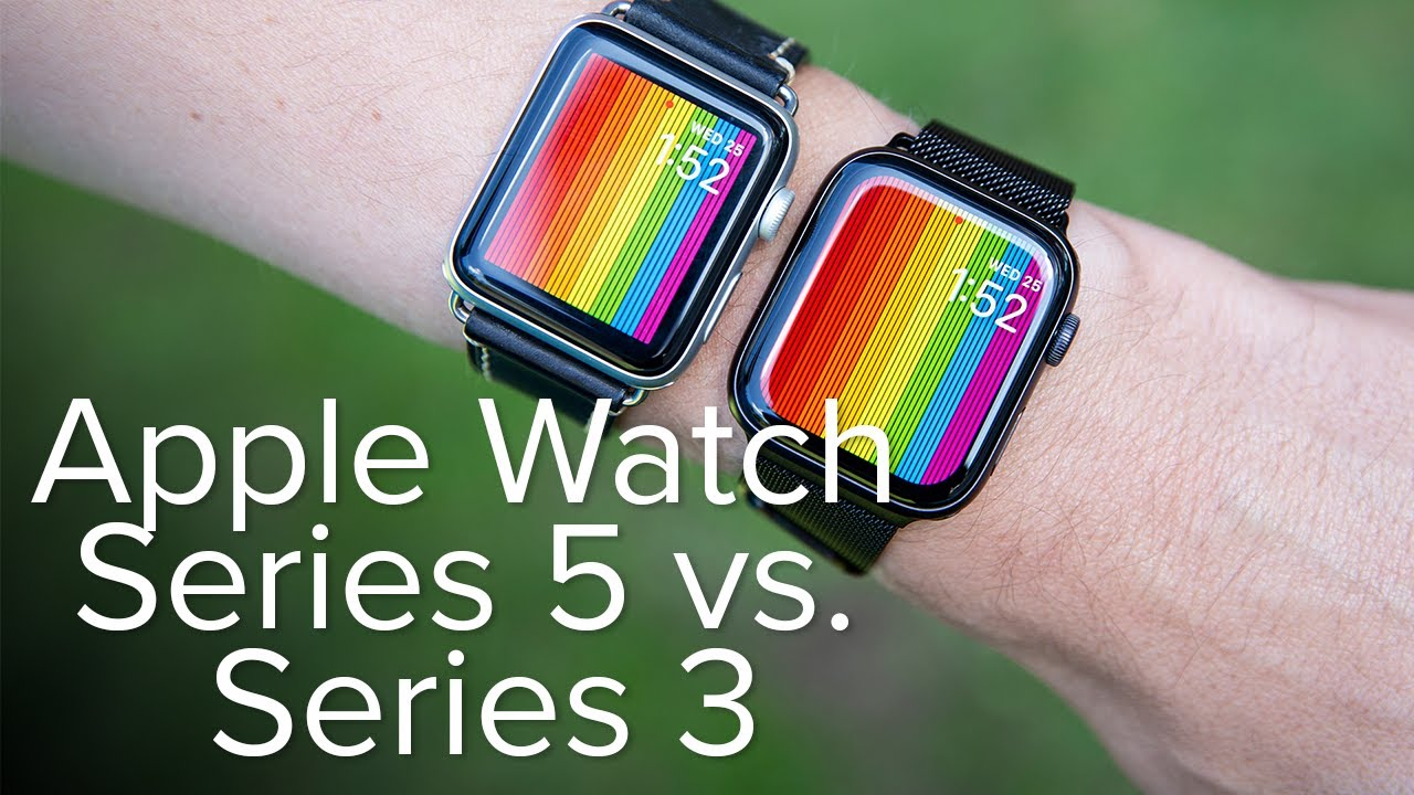 Apple Watch Series 5 Vs Series 3 The Differences That Matter Youtube