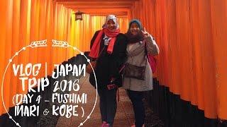 VLOG   JAPAN TRIP 2016 (Day 4 - FUSHIMI INARI & KOBE)