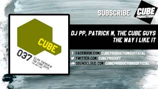 DJ PP, PATRICK M, THE CUBE GUYS - The way I like [Official]