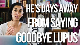 He's Only Days Away from Saying Goodbye Lupus
