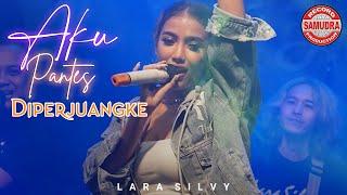 Lara Silvy - AKU PANTES DIPERJUANGKE (Official LIVE)