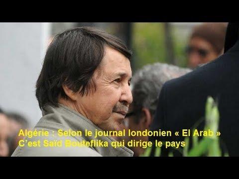 Algérie  :  Selon le journal londonien « El Arab » ,C'est Saïd Bouteflika qui dirige le pays