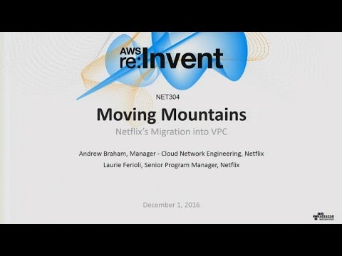 AWS re:Invent 2016: Moving Mountains: Netflix's Migration into VPC (NET304)