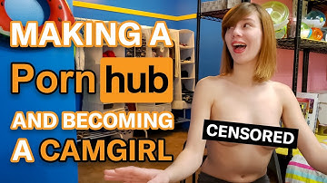 Making a Pornhub and Becoming a Camgirl