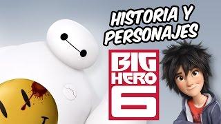 Historia y personajes de Big Hero 6 (Grandes Héroes)
