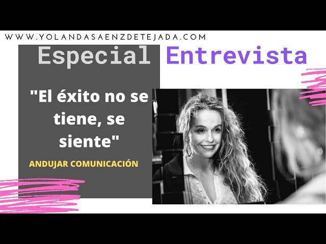 Cómo alcanzar el éxito. Especial a Yolanda Sáenz de Tejada por María Quirós en Andújar Comunicación