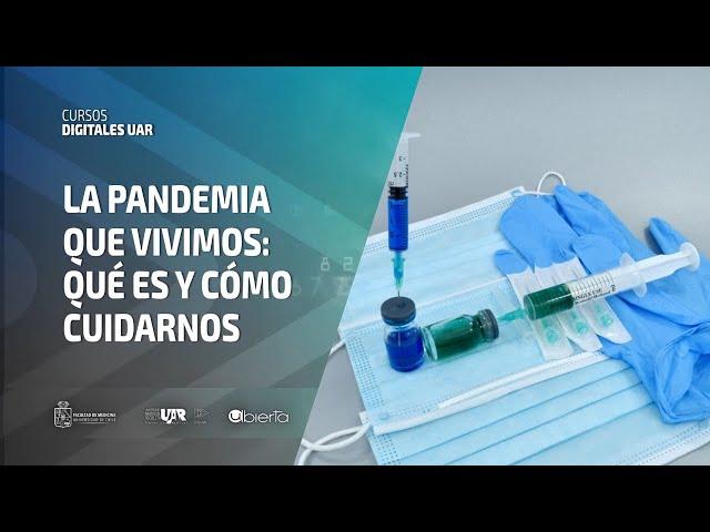 Curso La pandemia que vivimos: qué es y cómo cuidarnos | Semana 6