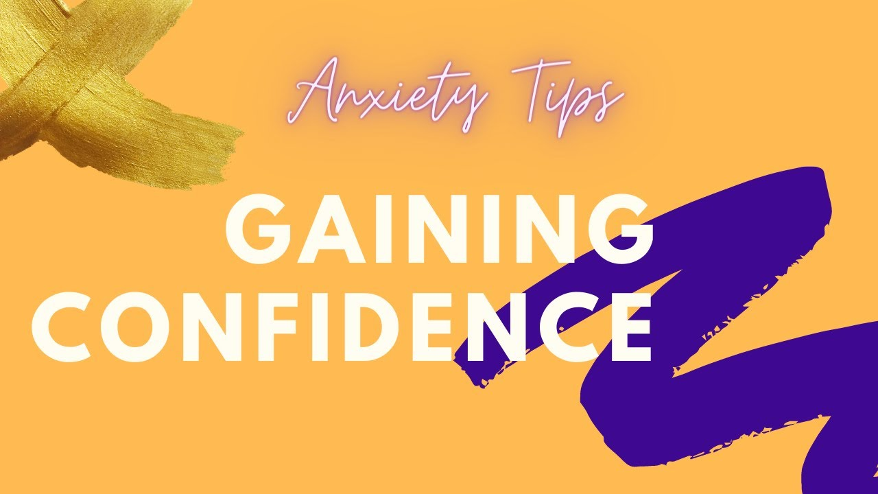 Anxiety Tips | Gaining Confidence