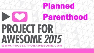 Project for Awesome 2015 Planned Parenthood