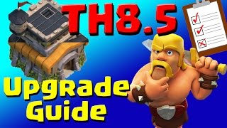 Clash of Clans: TH8.5 Upgrade Priority List & Guide (JULY 2016) ULTIMATE!!!