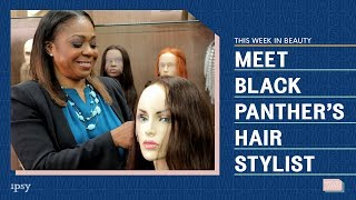 Meet Black Panther's Hair Stylist | ipsy news