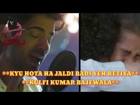 Kyu Hoti Hai Jaldi Badi Ye Betiyan - Kulfi Kumar Bajewala