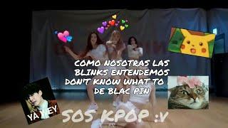 COMO NOSOTRAS LAS BLINKS ENTENDEMOS DON'T KNOW WHAT TO DO DE BLACK PINK
