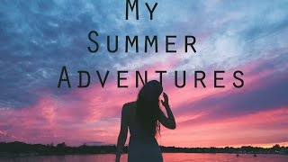 My Summer Adventures | Brandon Woelfel