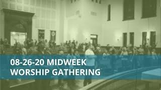Midweek Worship Gathering - August 26, 2020