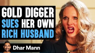 Gold Digger Sues Her Rich Husband, Lives To Regret It | Dhar Mann
