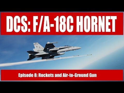DCS: F/A-18C Hornet - Episode 8: Rockets and AG Gun