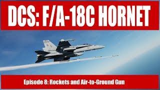 DCS: F/A-18C Hornet - Episode 8: Rockets and AG Gun