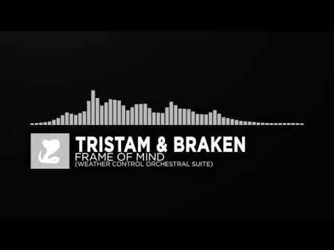[Orchestral] ~ Tristam & Braken - Frame Of Mind (Weather Control Orchestral Suite)