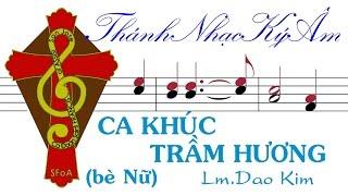 Ca Khúc Trầm Hương | (bè Nữ) Lm. Dao Kim | Ca Khuc Tram Huong be Nu | Lm Dao Kim