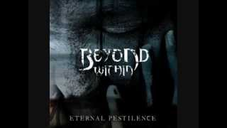 Beyond Within - Eternal Pestilence  (2006) - 09 -The End (I Become Death)