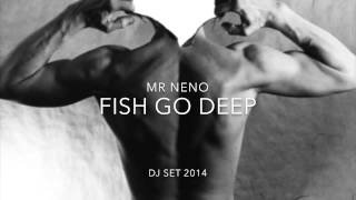 Mr Neno Fish Go Deep Dj Set 2014