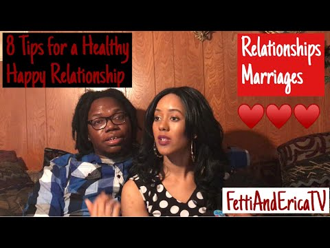 How To Have A Healthy, Happy Relationship/Marriage! (8 Tips)