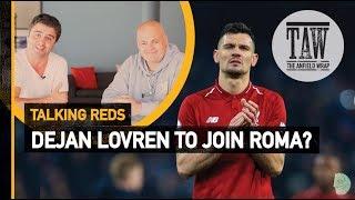 Dejan Lovren To Join Roma? | Talking Reds