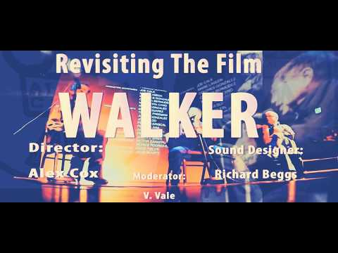"Alex Cox ""Walker"" film Q&A w/ Richard Beggs (Sound Designer) & V.Vale (ReSearch)"
