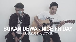 Bukan Dewa Nice Friday (RD Akustik Cover)